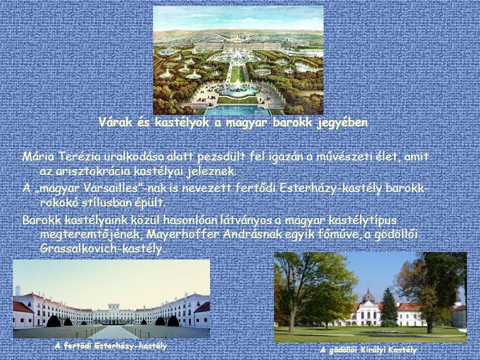 Várak és kastélyok a magyar barokk jegyében Mária Terézia uralkodása alatt pezsdült fel igazán a művészeti élet, amit az arisztokrácia kastélyai jelez