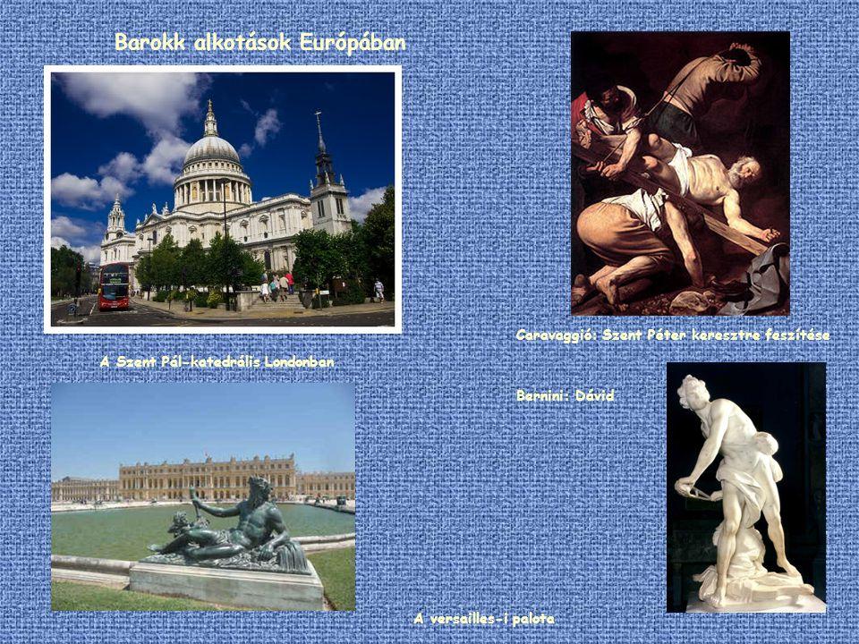 Barokk alkotások Európában A Szent Pál-katedrális Londonban A versailles-i palota Caravaggió: Szent Péter keresztre feszítése Bernini: Dávid