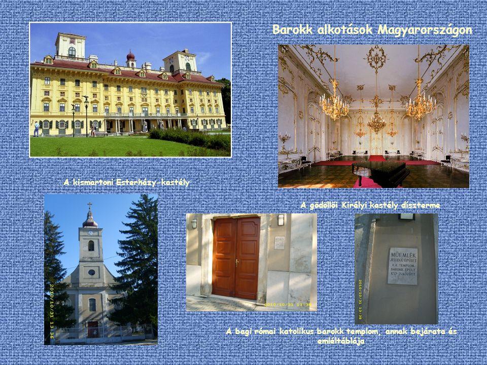 Barokk alkotások Magyarországon A kismartoni Esterházy-kastély A gödöllői Királyi kastély díszterme A bagi római katolikus barokk templom, annak bejár