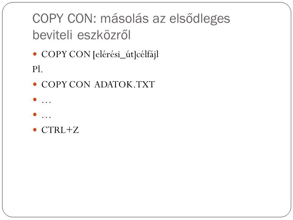 COPY CON: másolás az elsődleges beviteli eszközről COPY CON [elérési_út]célfájl Pl. COPY CON ADATOK.TXT … CTRL+Z
