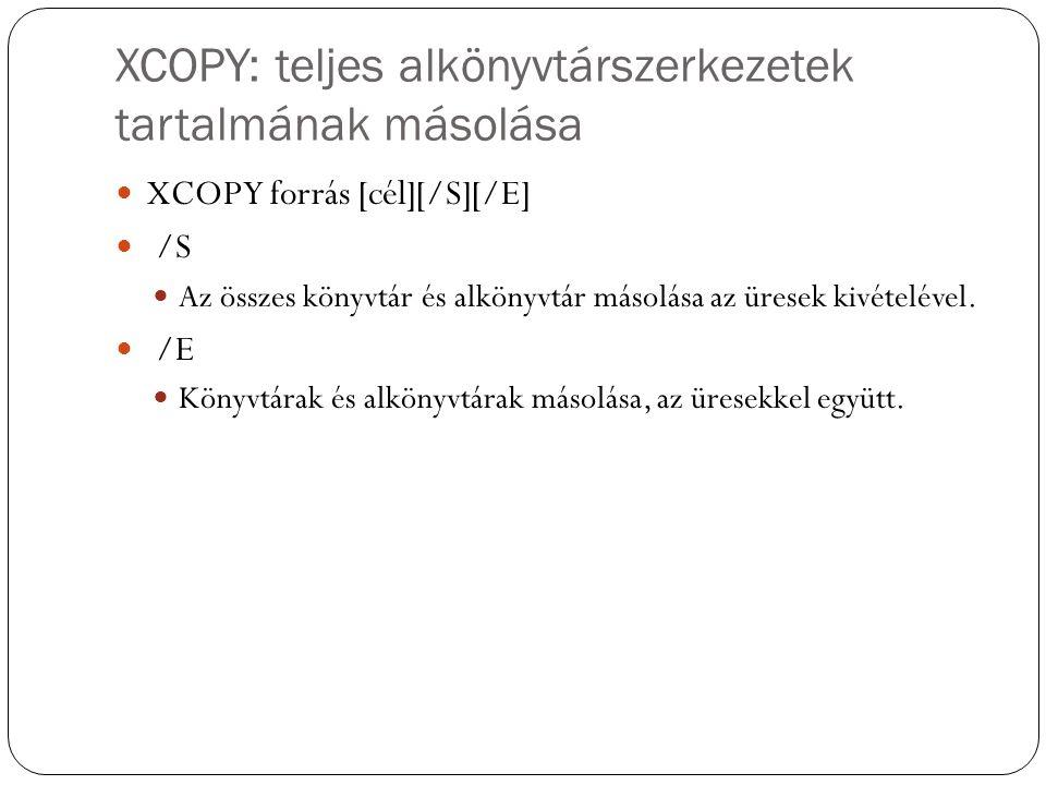 XCOPY: teljes alkönyvtárszerkezetek tartalmának másolása XCOPY forrás [cél][/S][/E] /S Az összes könyvtár és alkönyvtár másolása az üresek kivételével.
