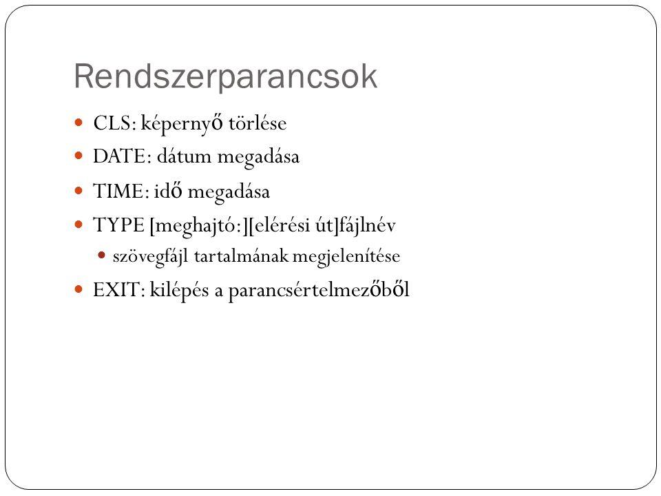 Rendszerparancsok CLS: képerny ő törlése DATE: dátum megadása TIME: id ő megadása TYPE [meghajtó:][elérési út]fájlnév szövegfájl tartalmának megjelení