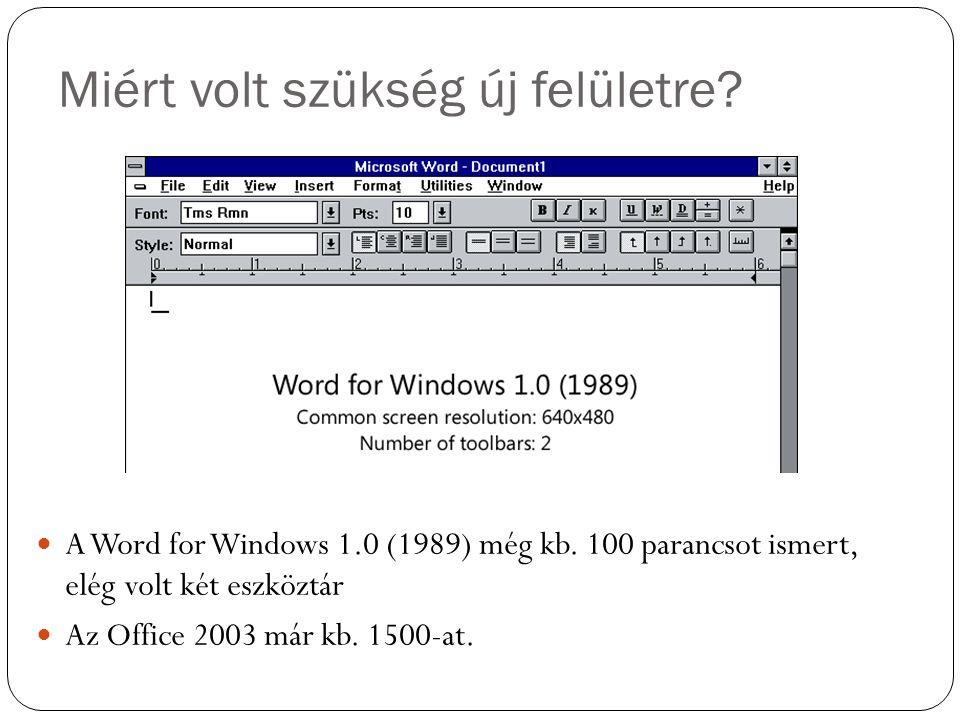 Miért volt szükség új felületre? A Word for Windows 1.0 (1989) még kb. 100 parancsot ismert, elég volt két eszköztár Az Office 2003 már kb. 1500-at.