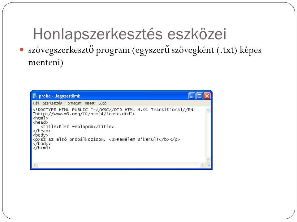 Honlapszerkesztés eszközei szövegszerkeszt ő program (egyszer ű szövegként (.txt) képes menteni)