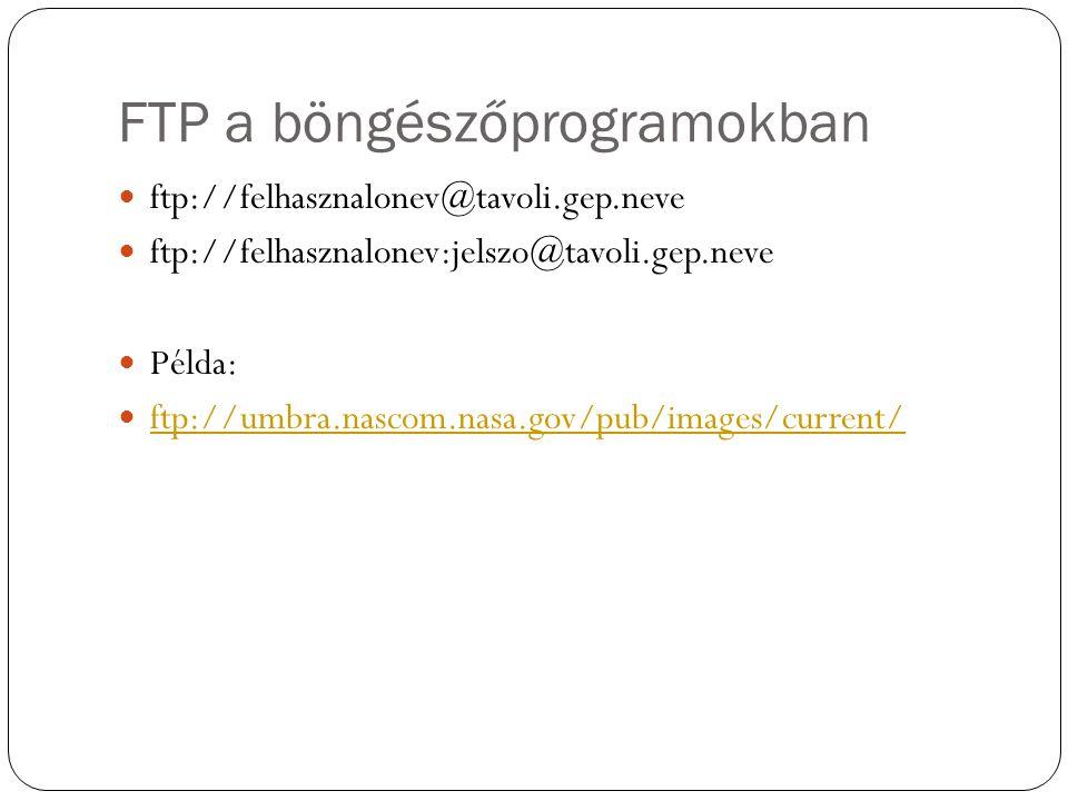 FTP a böngészőprogramokban ftp://felhasznalonev@tavoli.gep.neve ftp://felhasznalonev:jelszo@tavoli.gep.neve Példa: ftp://umbra.nascom.nasa.gov/pub/images/current/