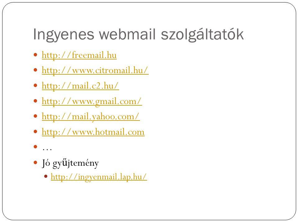 Ingyenes webmail szolgáltatók http://freemail.hu http://www.citromail.hu/ http://mail.c2.hu/ http://www.gmail.com/ http://mail.yahoo.com/ http://www.hotmail.com … Jó gy ű jtemény http://ingyenmail.lap.hu/