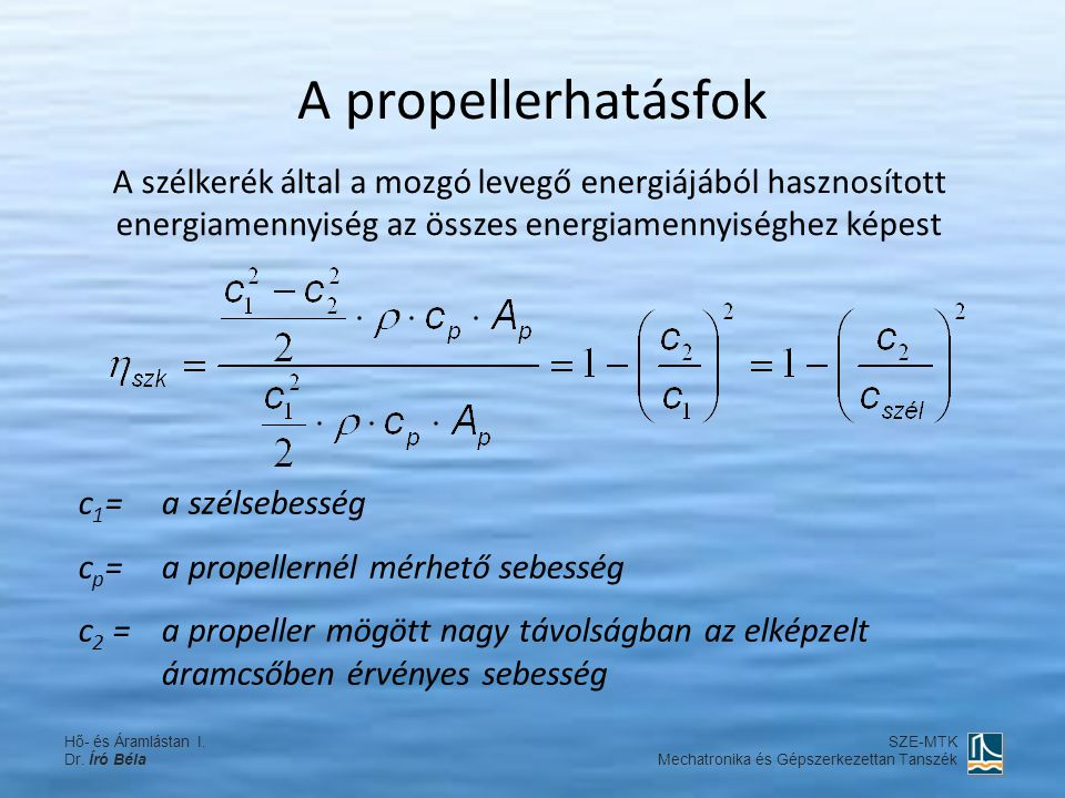 A propellerhatásfok A szélkerék által a mozgó levegő energiájából hasznosított energiamennyiség az összes energiamennyiséghez képest c 1 =a szélsebess