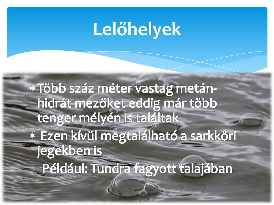  Létrejöttének alapvető feltételei A kellően vastag üledékrétegben, és a vízben az oxigén koncentrációja nulla baktériumok a szerves anyagokat megeszik és így metángázt termelnek Keletkezése