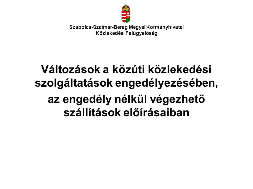 Szabolcs-Szatmár-Bereg Megyei Kormányhivatal Közlekedési Felügyelőség A díj ellenében végzett közúti árutovábbítási, a saját számlás áruszállítási, valamint az autóbusszal díj ellenében végzett személyszállítási és a saját számlás személyszállítási tevékenységről, továbbá az ezekkel összefüggő jogszabályok módosításáról szóló a Kormány 261/2011.