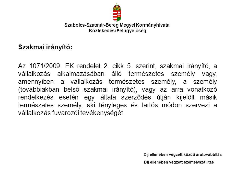 Szabolcs-Szatmár-Bereg Megyei Kormányhivatal Közlekedési Felügyelőség Szakmai irányító: Az 1071/2009. EK rendelet 2. cikk 5. szerint, szakmai irányító