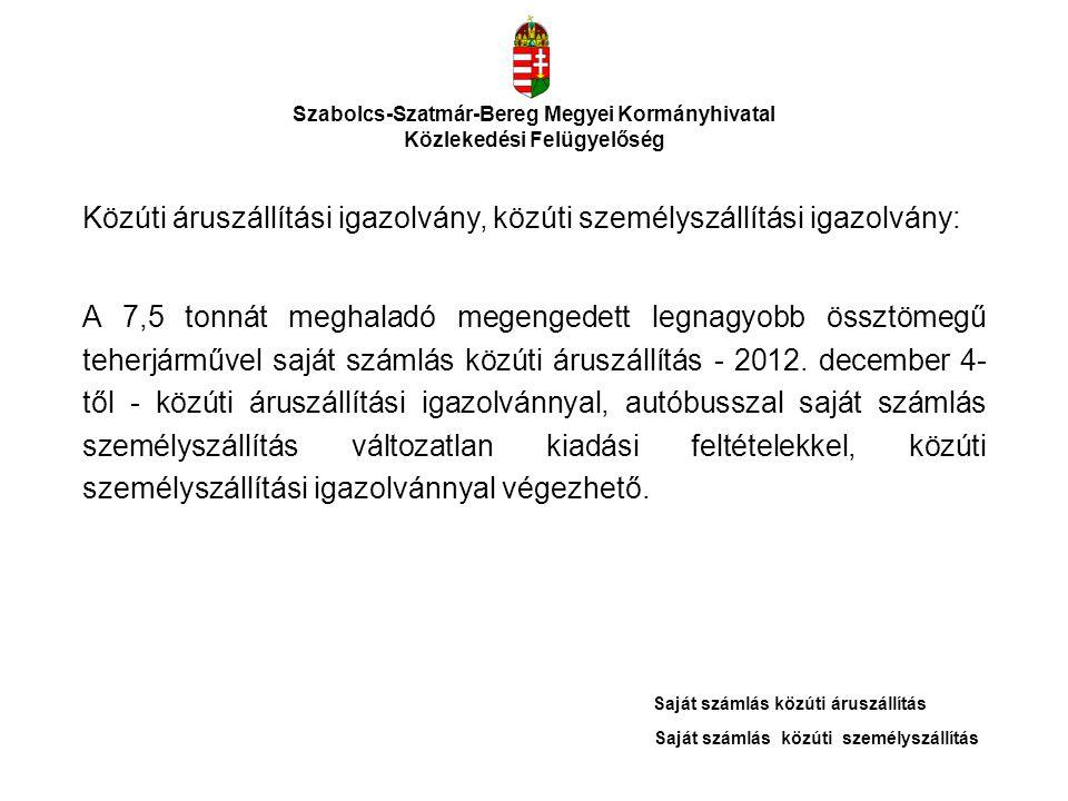 Szabolcs-Szatmár-Bereg Megyei Kormányhivatal Közlekedési Felügyelőség Közúti áruszállítási igazolvány, közúti személyszállítási igazolvány: A 7,5 tonn