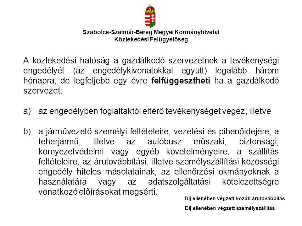 Szabolcs-Szatmár-Bereg Megyei Kormányhivatal Közlekedési Felügyelőség A közlekedési hatóság a gazdálkodó szervezetnek a tevékenységi engedélyét (az en