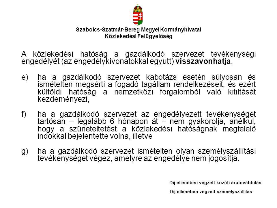 Szabolcs-Szatmár-Bereg Megyei Kormányhivatal Közlekedési Felügyelőség A közlekedési hatóság a gazdálkodó szervezet tevékenységi engedélyét (az engedél