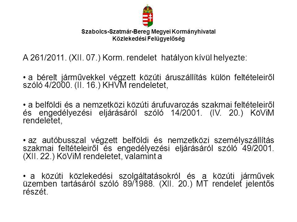 Szabolcs-Szatmár-Bereg Megyei Kormányhivatal Közlekedési Felügyelőség Magyarország területén belföldi forgalomban a)3,5 tonnát meghaladó megengedett legnagyobb össztömegű teherjárművel díj ellenében végzett közúti árutovábbítási tevékenység közúti árutovábbítási engedéllyel, b)7,5 tonnát meghaladó megengedett legnagyobb össztömegű teherjárművel saját számlás közúti áruszállítás közúti áruszállítási igazolvánnyal, c)autóbusszal díj ellenében személyszállítási tevékenység közúti személyszállítási engedéllyel, d)autóbusszal saját számlás személyszállítás közúti személyszállítási igazolvánnyal végezhető.
