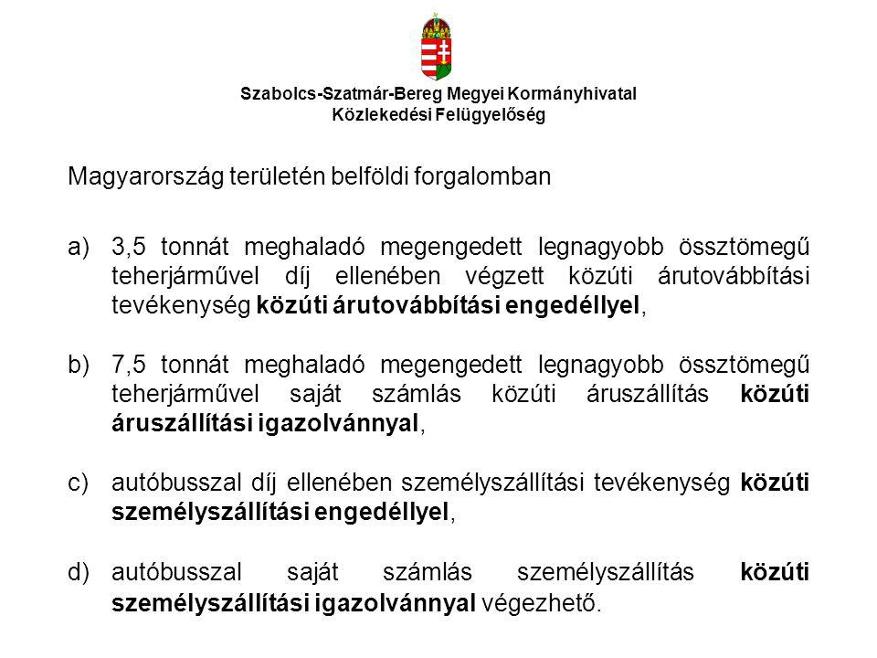 Szabolcs-Szatmár-Bereg Megyei Kormányhivatal Közlekedési Felügyelőség Magyarország területén belföldi forgalomban a)3,5 tonnát meghaladó megengedett l