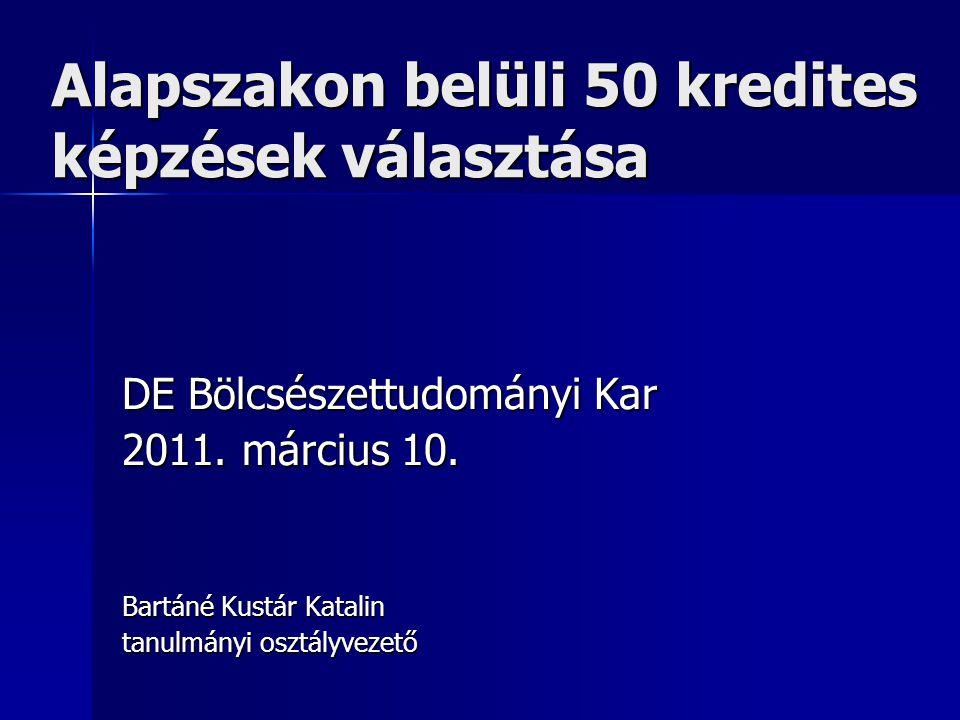 Alapszakon belüli 50 kredites képzések választása DE Bölcsészettudományi Kar 2011.