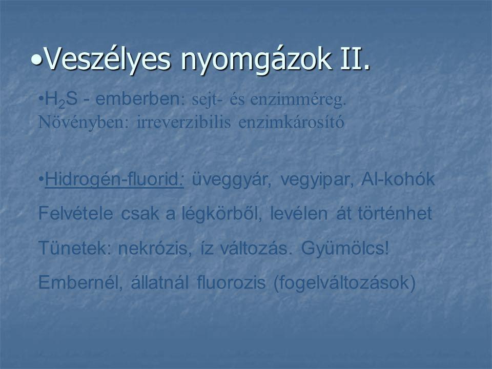 Veszélyes nyomgázok II.Veszélyes nyomgázok II. H 2 S - emberben : sejt- és enzimméreg. Növényben: irreverzibilis enzimkárosító Hidrogén-fluorid: üvegg