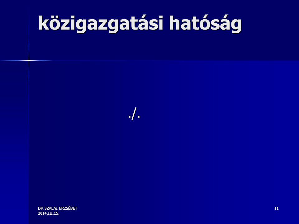 DR SZALAI ERZSÉBET 2014.III.15. 11 közigazgatási hatóság./.