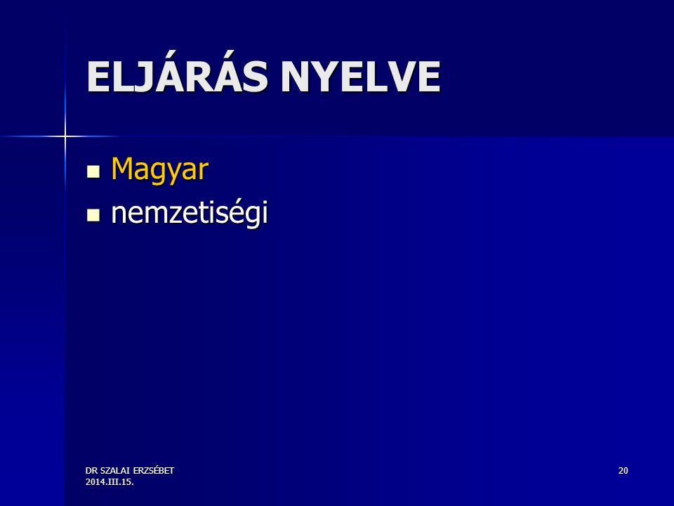 DR SZALAI ERZSÉBET 2014.III.15. 20 ELJÁRÁS NYELVE Magyar Magyar nemzetiségi nemzetiségi