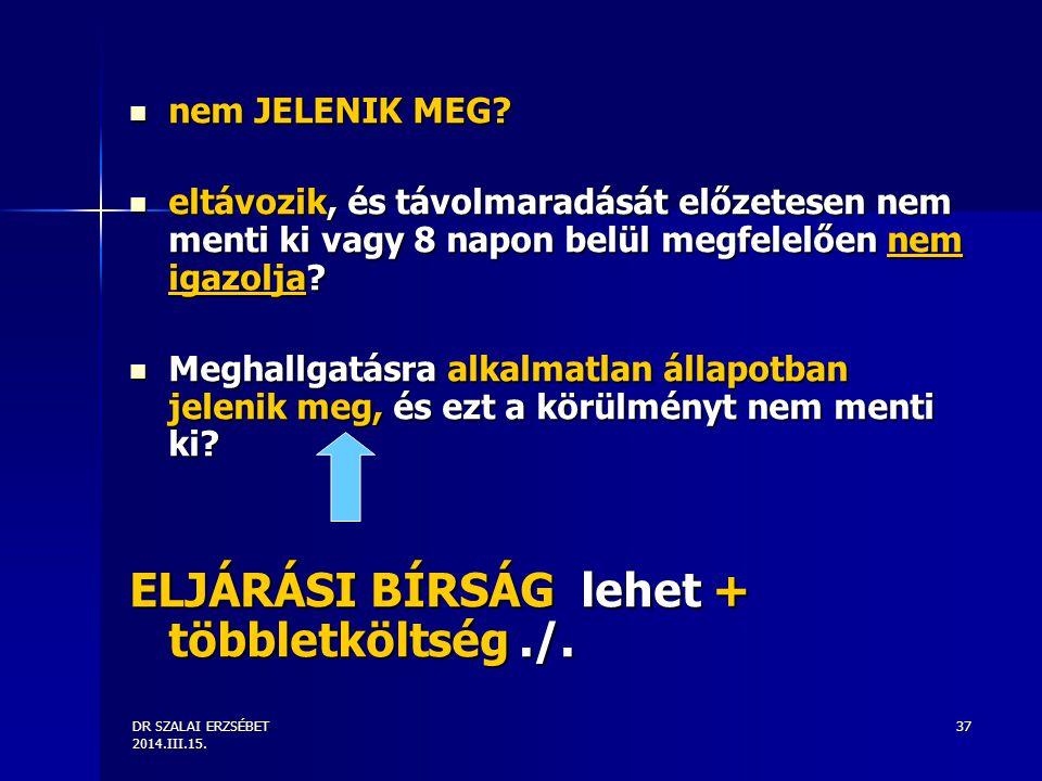 DR SZALAI ERZSÉBET 2014.III.15. 37 nem JELENIK MEG? nem JELENIK MEG? eltávozik, és távolmaradását előzetesen nem menti ki vagy 8 napon belül megfelelő
