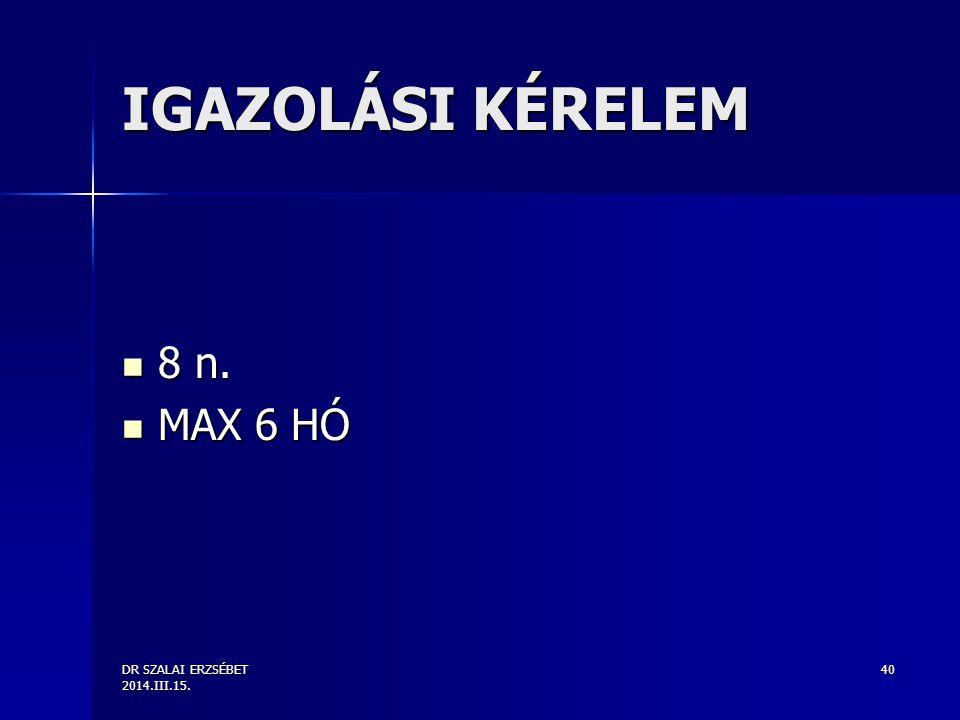 DR SZALAI ERZSÉBET 2014.III.15. 40 IGAZOLÁSI KÉRELEM 8 n. 8 n. MAX 6 HÓ MAX 6 HÓ