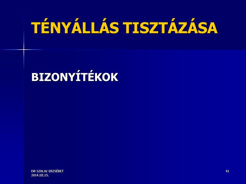 DR SZALAI ERZSÉBET 2014.III.15. 41 TÉNYÁLLÁS TISZTÁZÁSA BIZONYÍTÉKOK