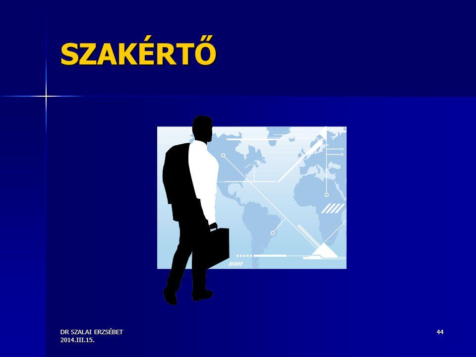 DR SZALAI ERZSÉBET 2014.III.15. 44 SZAKÉRTŐ