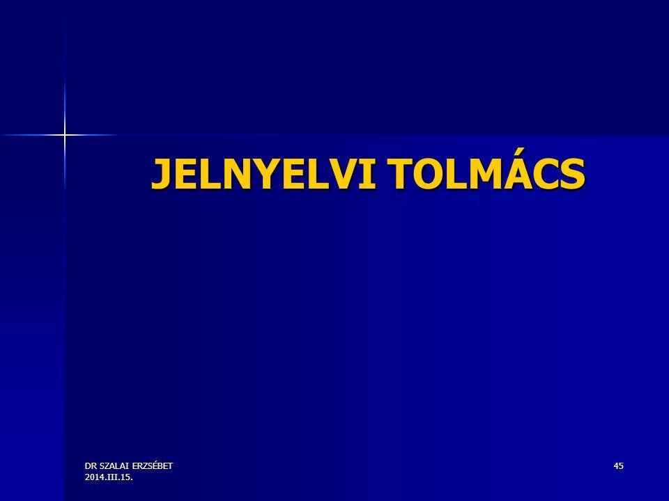 DR SZALAI ERZSÉBET 2014.III.15. 45 JELNYELVI TOLMÁCS