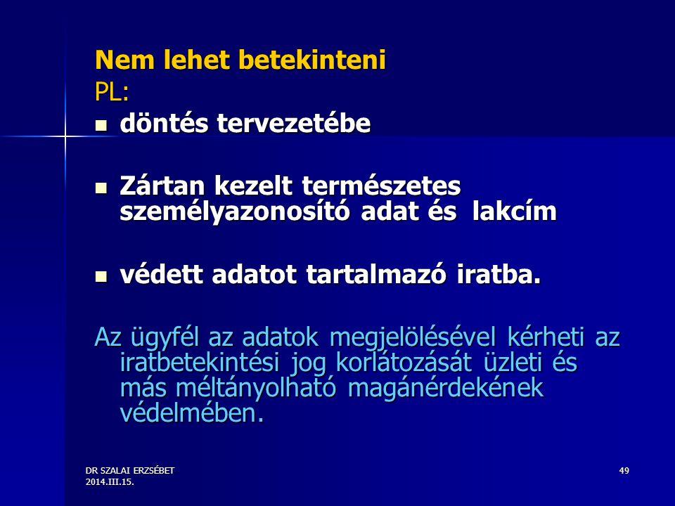 DR SZALAI ERZSÉBET 2014.III.15. 49 Nem lehet betekinteni PL: döntés tervezetébe döntés tervezetébe Zártan kezelt természetes személyazonosító adat és