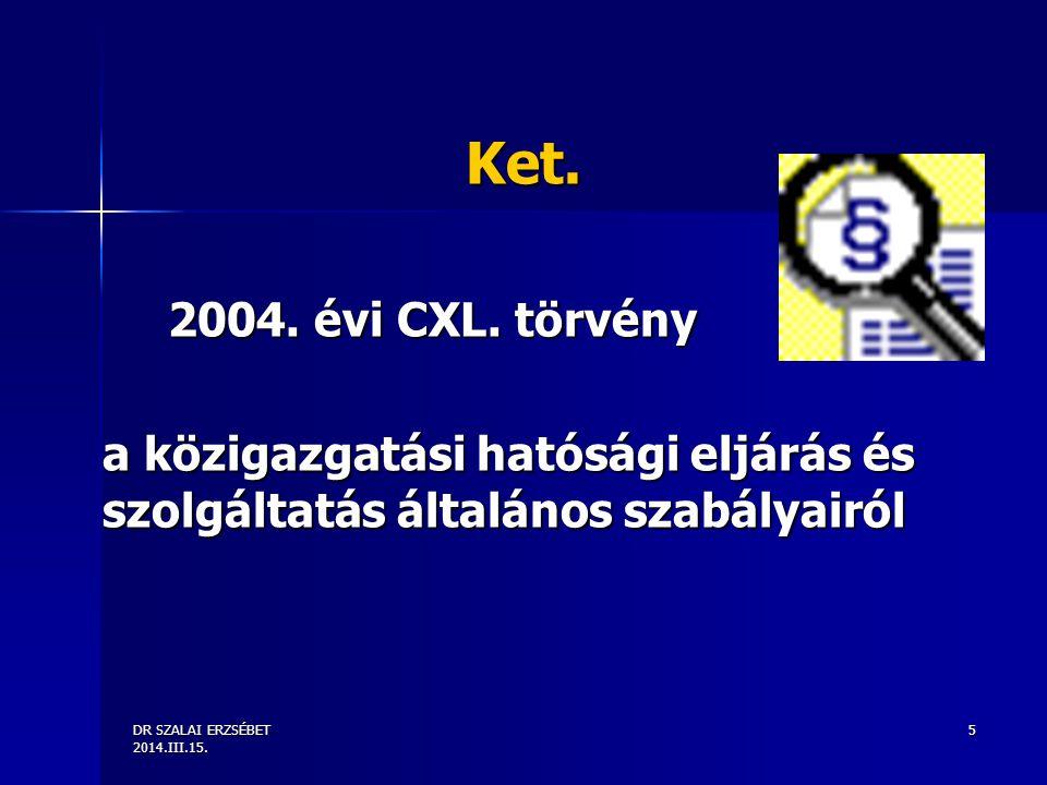 DR SZALAI ERZSÉBET 2014.III.15. 5 Ket. 2004. évi CXL. törvény a közigazgatási hatósági eljárás és szolgáltatás általános szabályairól