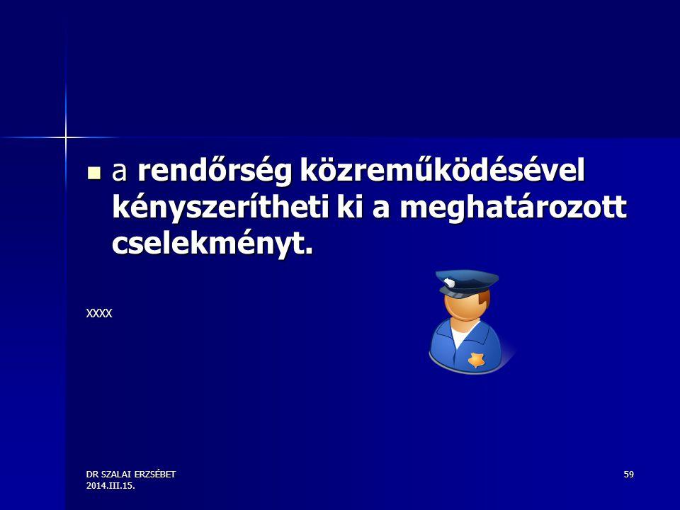 DR SZALAI ERZSÉBET 2014.III.15. 59 a rendőrség közreműködésével kényszerítheti ki a meghatározott cselekményt. a rendőrség közreműködésével kényszerít
