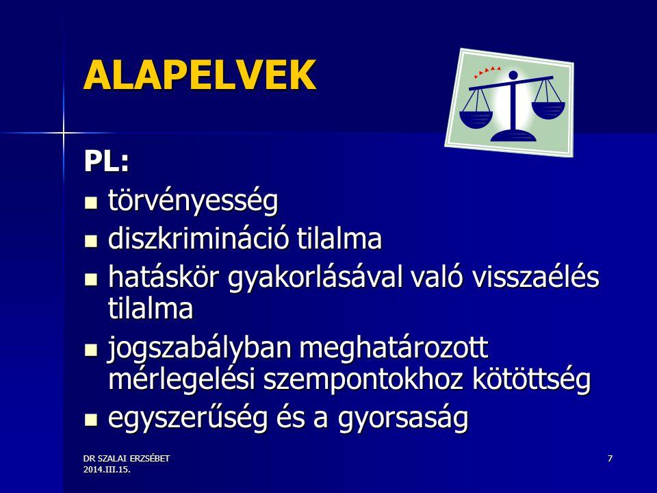 DR SZALAI ERZSÉBET 2014.III.15. 7 ALAPELVEK PL: törvényesség törvényesség diszkrimináció tilalma diszkrimináció tilalma hatáskör gyakorlásával való vi