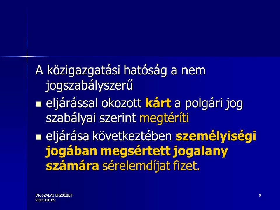 DR SZALAI ERZSÉBET 2014.III.15. 9 A közigazgatási hatóság a nem jogszabályszerű eljárással okozott kárt a polgári jog szabályai szerint megtéríti eljá
