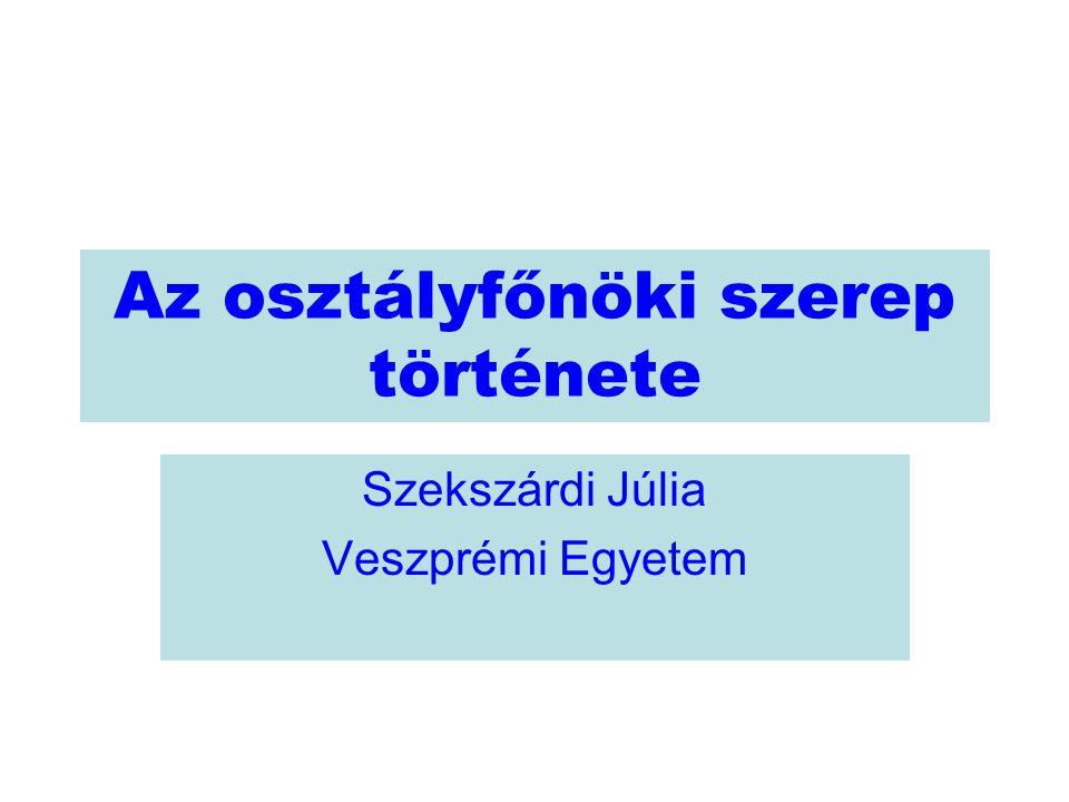 Az osztályfőnöki szerep története Szekszárdi Júlia Veszprémi Egyetem