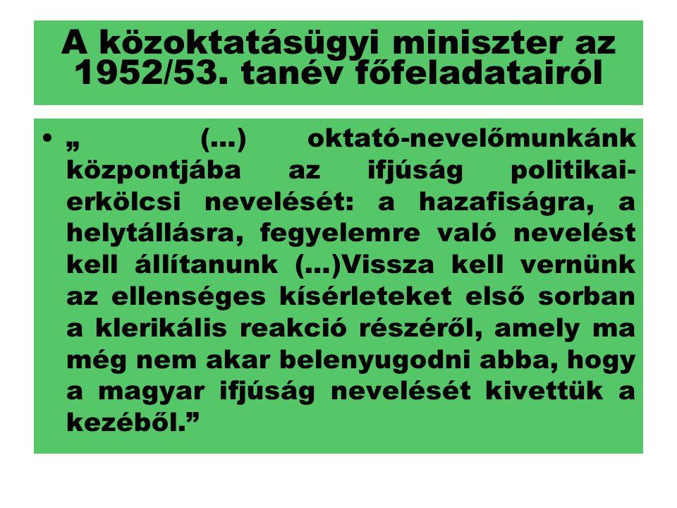 """A közoktatásügyi miniszter az 1952/53. tanév főfeladatairól """" (…) oktató-nevelőmunkánk központjába az ifjúság politikai- erkölcsi nevelését: a hazafis"""