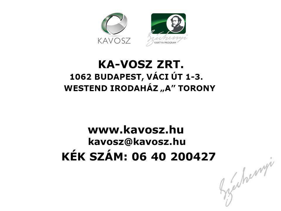 """KA-VOSZ ZRT. 1062 BUDAPEST, VÁCI ÚT 1-3. WESTEND IRODAHÁZ """"A"""" TORONY www.kavosz.hu kavosz@kavosz.hu KÉK SZÁM: 06 40 200427"""