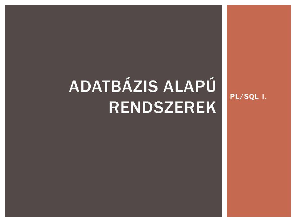 PL/SQL I. ADATBÁZIS ALAPÚ RENDSZEREK