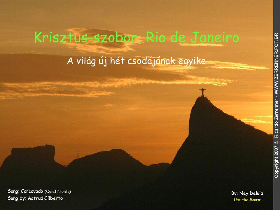 A Krisztus szobor 38 m. magas és a Corcovado csúcsán helyezték el, 710 m. magasságban.