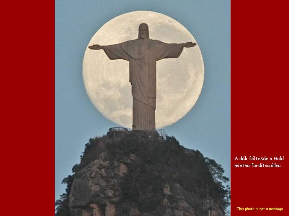 A déli féltekén a Hold mintha fordítva állna. This photo is not a montage