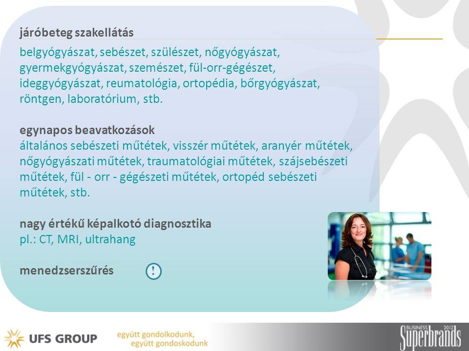 járóbeteg szakellátás belgyógyászat, sebészet, szülészet, nőgyógyászat, gyermekgyógyászat, szemészet, fül-orr-gégészet, ideggyógyászat, reumatológia,