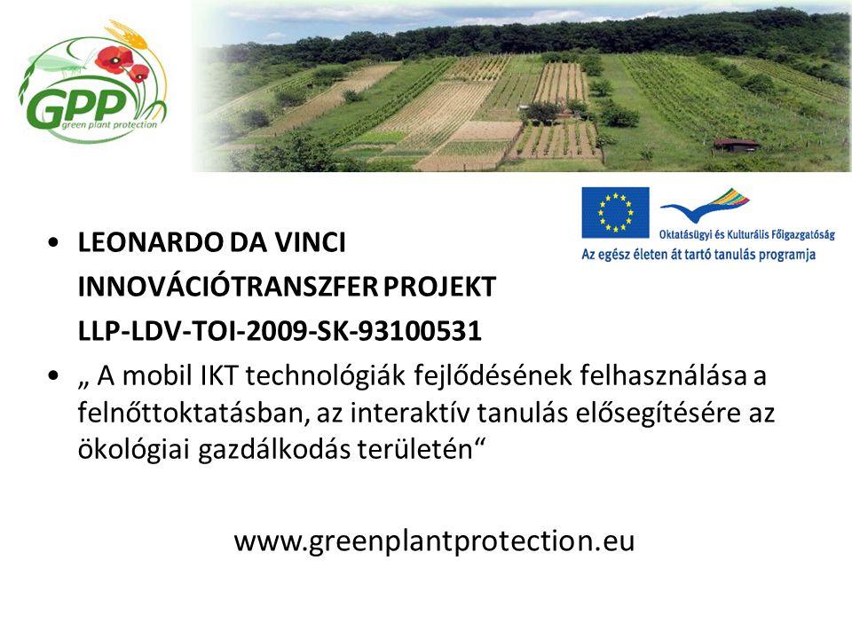"""LEONARDO DA VINCI INNOVÁCIÓTRANSZFER PROJEKT LLP-LDV-TOI-2009-SK-93100531 """" A mobil IKT technológiák fejlődésének felhasználása a felnőttoktatásban, az interaktív tanulás elősegítésére az ökológiai gazdálkodás területén www.greenplantprotection.eu"""