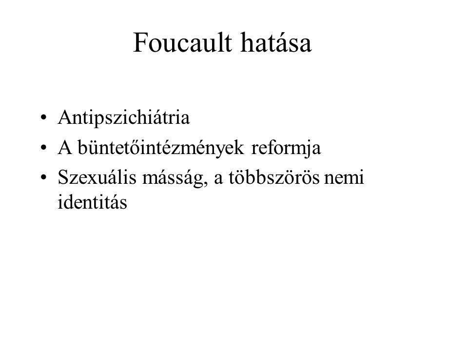 Foucault hatása Antipszichiátria A büntetőintézmények reformja Szexuális másság, a többszörös nemi identitás