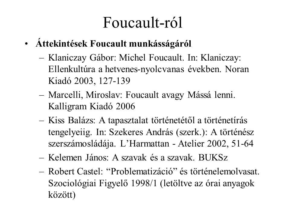 Foucault-ról Áttekintések Foucault munkásságáról –Klaniczay Gábor: Michel Foucault.