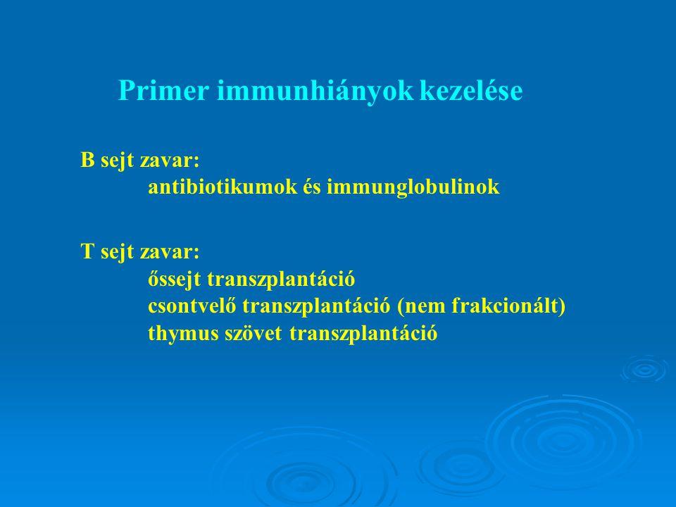 Primer immunhiányok kezelése B sejt zavar: antibiotikumok és immunglobulinok T sejt zavar: őssejt transzplantáció csontvelő transzplantáció (nem frakcionált) thymus szövet transzplantáció