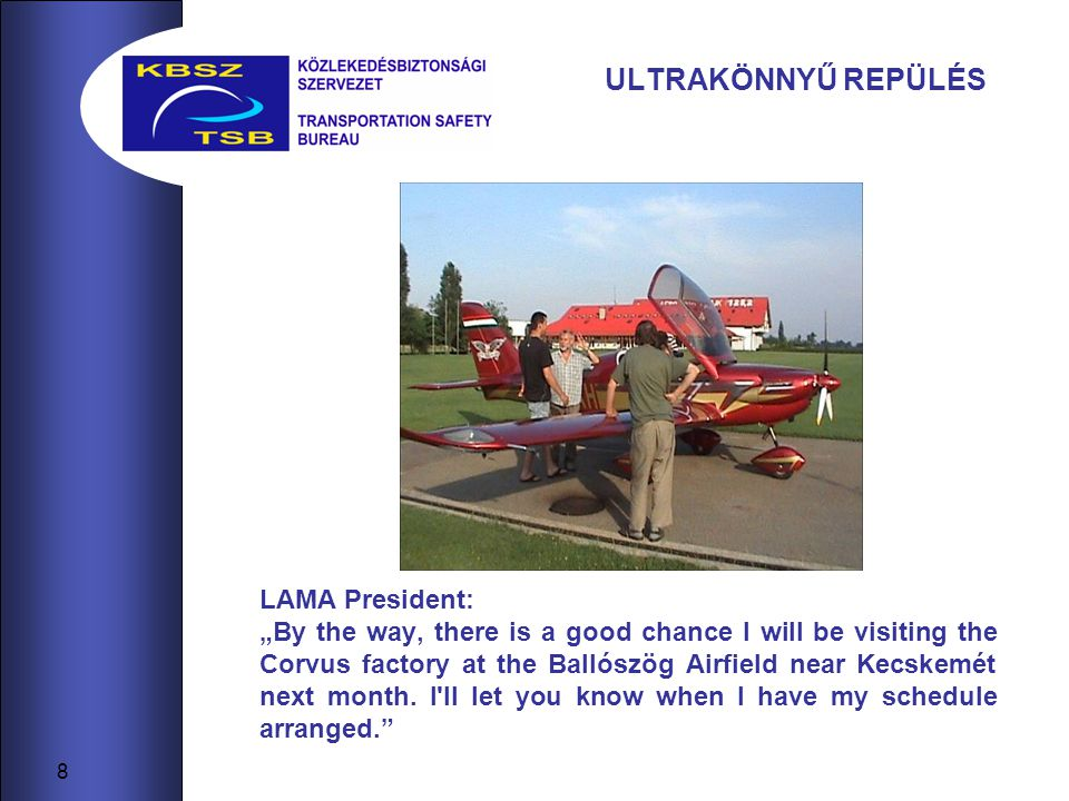 "8 ULTRAKÖNNYŰ REPÜLÉS LAMA President: ""By the way, there is a good chance I will be visiting the Corvus factory at the Ballószög Airfield near Kecskemét next month."
