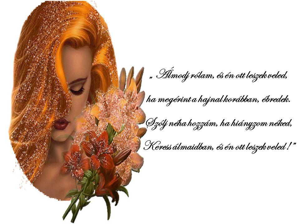 Csókot, csókra adjon aki h ű, nem álnok, Aki büszke arra, hogy mellette állok, Aki még én alszom, ő rködik könnyezve, És ha ébren vagyok kacagó a kedv