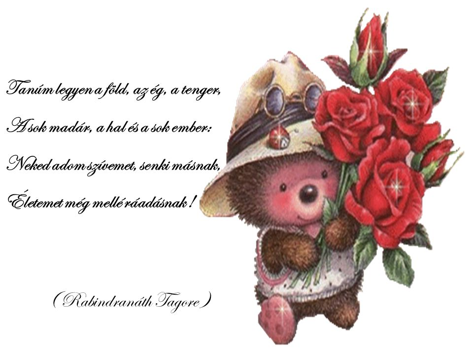 Tudod, mi a virág ? A földnek jósága, Tudod, mi a jóság A lélek virága. ( Pet ő fi Sándor )