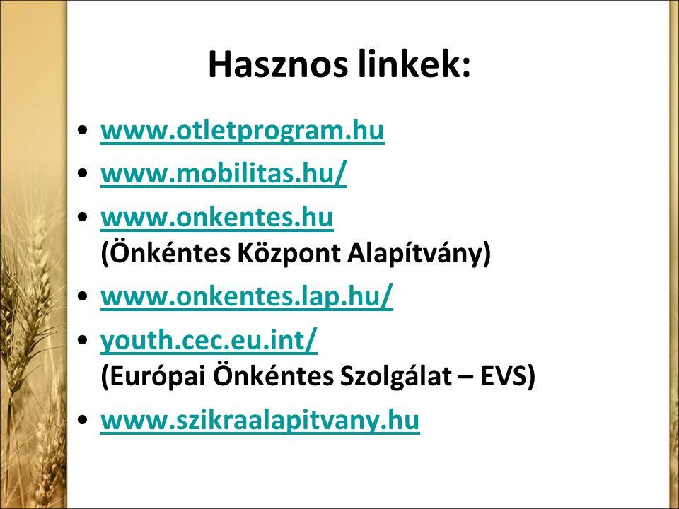 Hasznos linkek: www.otletprogram.hu www.mobilitas.hu/ www.onkentes.hu (Önkéntes Központ Alapítvány)www.onkentes.hu www.onkentes.lap.hu/ youth.cec.eu.int/ (Európai Önkéntes Szolgálat – EVS)youth.cec.eu.int/ www.szikraalapitvany.hu