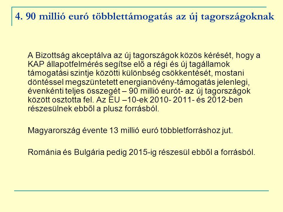 4. 90 millió euró többlettámogatás az új tagországoknak A Bizottság akceptálva az új tagországok közös kérését, hogy a KAP állapotfelmérés segítse elő