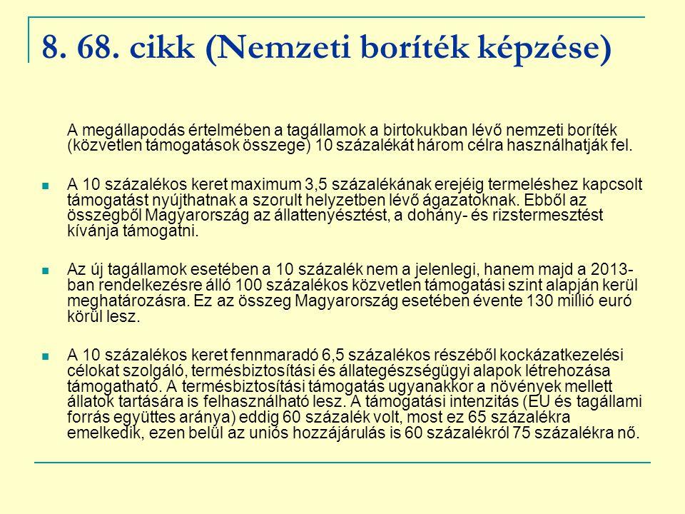 8. 68. cikk (Nemzeti boríték képzése) A megállapodás értelmében a tagállamok a birtokukban lévő nemzeti boríték (közvetlen támogatások összege) 10 szá